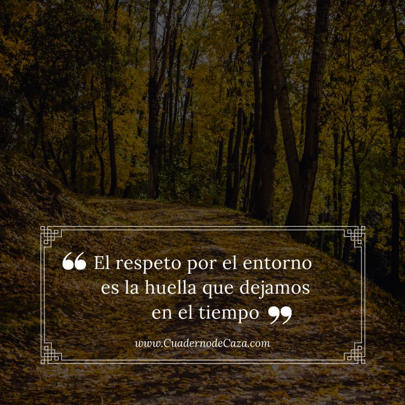 El respeto por el entorno es la huella... | Frases sobre la caza y el Medio ambiente | Cuaderno de Caza